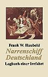Narrenschiff Deutschland: Logbuch einer Irrfahrt