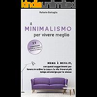 Il minimalismo per vivere meglio: Meno è meglio; con questi suggerimenti per tenere in ordine la casa e la vita troverai…