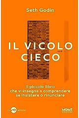 Il vicolo cieco: Il piccolo libro che vi insegna a comprendere se insistere o rinunciare Formato Kindle