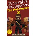 The Mob Hunter 8: Enter The Nether (Unofficial Minecraft Superhero Series) (Minecraft's First Superhero)