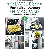 L'atelier pochettes & sacs en macramé: Plus de 20 modèles à créer avec des noeuds