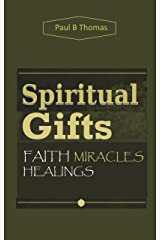 Spiritual Gifts: Faith Miracles Healings Kindle Edition