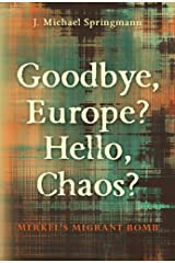 Goodbye, Europe? Hello, Chaos?: Merkel's Migrant Bomb Kindle Edition