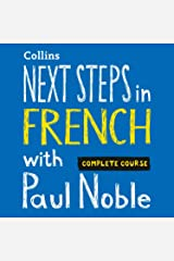 Next Steps in French with Paul Noble - Complete Course: French Made Easy with Your Personal Language Coach Audible Audiobook