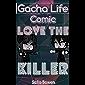 Gacha Life Comic : Love The Killer (Gacha Life Comics Book 14) (English Edition)