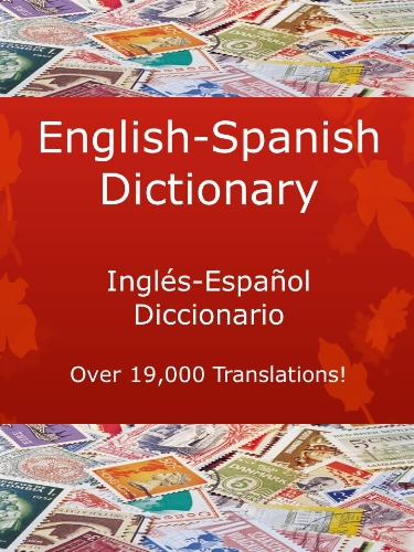 English-Spanish Dictionary, Inglés-Español Diccionario (New & Improved with Over 19,000 Translations! Learn How to Speak Spanish Language Tools Book 3) (English Edition) por James Macintosh