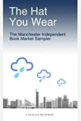 The Hat You Wear: The Manchester Independent Book Market 2012 Sampler (The Manchester Independent Book Market Sampler 1) Kindle Edition