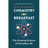 Chemistry for Breakfast: The Amazing Science of Everyday Life