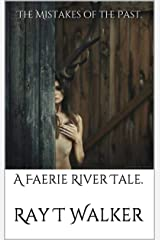 The Mistakes of the Past.: A Faerie River Tale. Kindle Edition