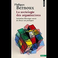 Sociologie des organisations. Initiation théorique suivie de douze cas pratiques (La) (POINTS ESSAI t. 180)