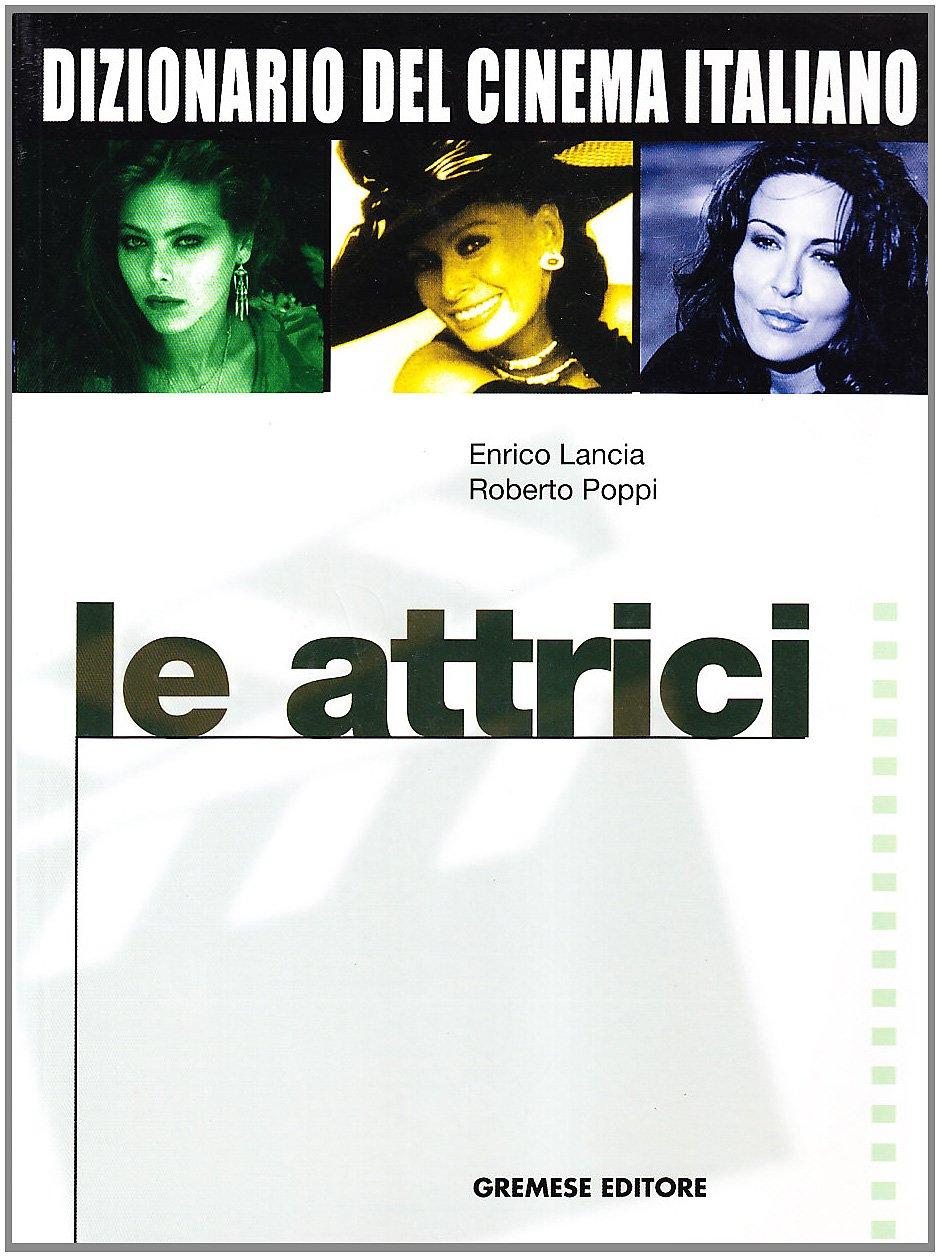 Dizionario del cinema italiano. Le attrici