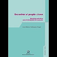 Encontrar el propio clown: Ejercicios prácticos para la búsqueda de su payaso (Spanish Edition)