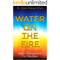 Water On The Fire: Anger Management For Muslims