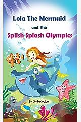 Lola The Mermaid and The Splish Splash Olympics. A Beautiful Kid's Picture Book. (Fun Rhyming Children's Books) Kindle Edition