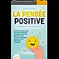LA PENSÉE POSITIVE - L'optimisme sur commande: Comment se débarrasser des pensées négatives, surmonter ses peurs et…