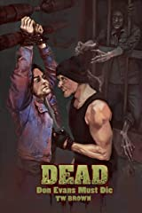 DEAD: Don Evans Must Die: Book 4 of the New DEAD series Kindle Edition