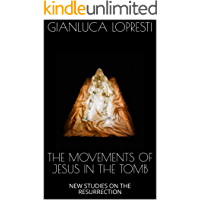 THE MOVEMENTS OF JESUS IN THE TOMB : NEW STUDIES ON THE RESURRECTION
