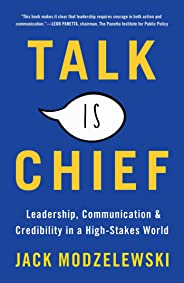 Talk Is Chief: Leadership, Communication, and Credibility in a High-Stakes World