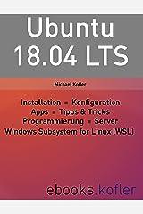 Ubuntu 18.04 LTS: Installation. Gnome.  Konfiguration. Apps.. Tipps und Tricks. Programmierung. Root-Server. WSL. Kindle Ausgabe