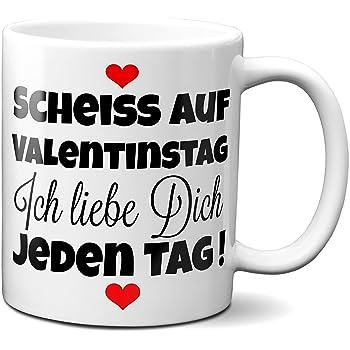 Tasse Scheiss Auf Valentinstag Ich Liebe Dich Jeden Tag