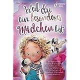 Weil du ein besonderes Mädchen bist: Ein inspirierendes Kinderbuch mit magischen Geschichten über Mut, Stärke und Selbstvertr