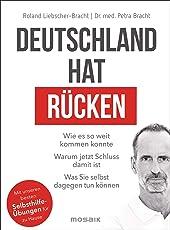 Deutschland hat Rücken: Wie es so weit kommen konnte. Warum jetzt Schluss damit ist. Was Sie selbst dagegen tun können - Mit unseren besten Selbsthilfeübungen für zu Hause
