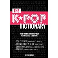 The KPOP Dictionary: 500 Essential Korean Slang Words and Phrases Every K-Pop, K-Drama, K-Movie Fan Should Know: 500…