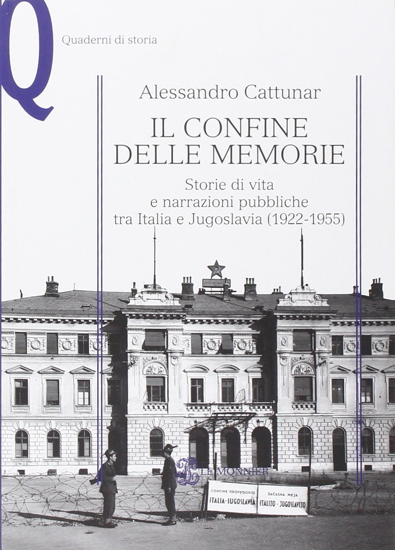 Il confine delle memorie. Storie di vita e narrazioni pubbliche tra Italia e Jugoslavia (1922-1955)