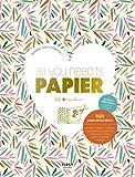 All you need is PAPIER - Le livre tout-en-un matériel et projets, 250 pages détachables (stickers, cartes, origamis, enveloppes...)