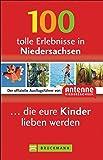 100 tolle Erlebnisse in Niedersachsen, die eure Kinder lieben werden: Der offizielle Ausflugsführer von Antenne Niedersachsen