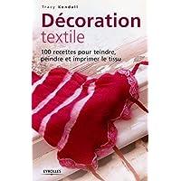 Décoration textile : 100 Recettes pour teindre, peindre et imprimer le tissu
