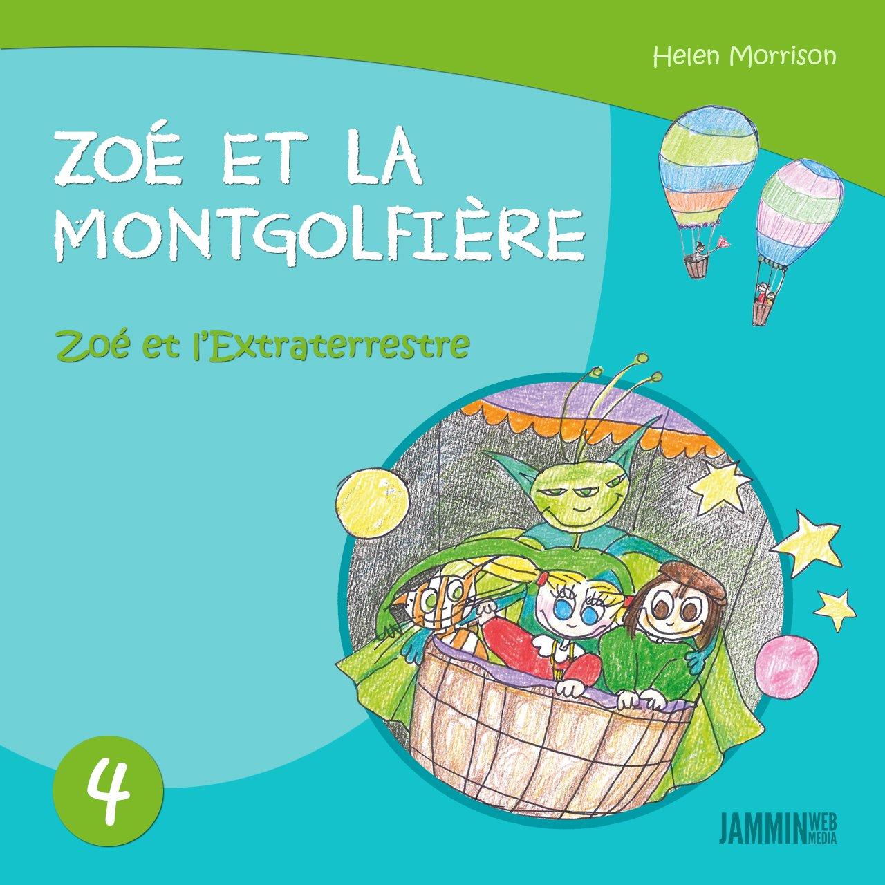 Livres pour enfants: Zoé et l'Extraterrestre: Zoé et la Montgolfière (Livres