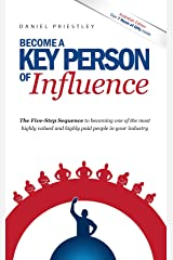 Become a Key Person of Influence: The 5 Step Sequence to Becoming One of the Most Highly Valued and Highly Paid People in Your Industry Paperback