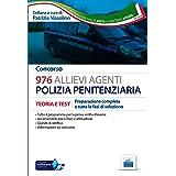 Concorso 976 Allievi Agenti Polizia penitenziaria. Teoria e test per la preparazione completa a tutte le prove di selezione.