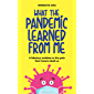 What The Pandemic Learned From Me: A hilarious antidote to the pain that Corona dealt us