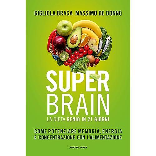 Super brain. La dieta Genio in 21 giorni. Come potenziare memoria, energia e concentrazione con l'alimentazione