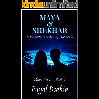 Maya & Shekhar: A passionate union of two souls (Maya Series Book 2)