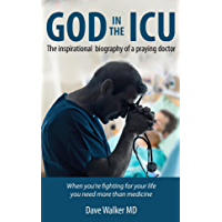 God in the ICU: The inspirational biography of a praying doctor