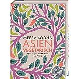 Asien vegetarisch: 120 Rezepte von Mumbai bis Peking