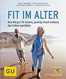 Fit im Alter: Den Körper fit halten, geistig frisch bleiben, das Alter genießen (GU Ratgeber Gesundheit)