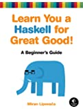 Learn You a Haskell for Great Good!: A Beginner's Guide [Lingua Inglese]