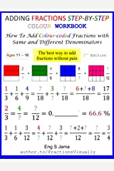 ADDING FRACTIONS STEP-BY-STEP COLOUR WORKBOOK: How To Add Colour-coded Fractions with Same and Different Denominators Paperback