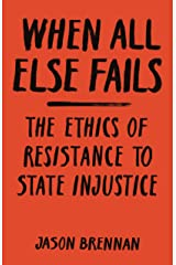 When All Else Fails: The Ethics of Resistance to State Injustice (English Edition) Versión Kindle