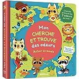 MON CHERCHE ET TROUVE DES ODEURS - AUTOUR DU MONDE (Mon livre odeurs et couleurs)