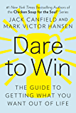 Dare to Win: The Guide to Getting What You Want Out of Life