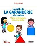 La méthode La Garanderie à la maison: 80 jeux pédagogiques pour apprendre.
