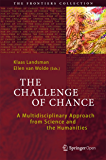 The Challenge of Chance: A Multidisciplinary Approach from Science and the Humanities (The Frontiers Collection) (English Edition)