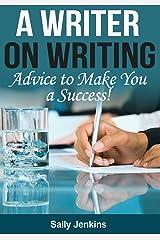A Writer on Writing - Advice to Make You a Success Kindle Edition