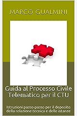 Guida al Processo Civile Telematico per il CTU: Istruzioni passo-passo per il deposito della relazione tecnica e delle istanze (Processi telematici) Formato Kindle