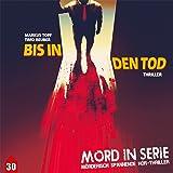 Mord in Serie 30: Bis in den Tod (Mord in Serie / Mörderisch spannende Hör-Thriller)